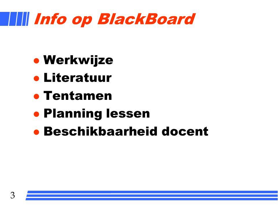 3 Info op BlackBoard l Werkwijze l Literatuur l Tentamen l Planning lessen l Beschikbaarheid docent