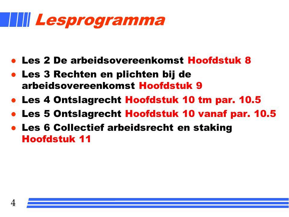 4 Lesprogramma l Les 2 De arbeidsovereenkomst Hoofdstuk 8 l Les 3 Rechten en plichten bij de arbeidsovereenkomst Hoofdstuk 9 l Les 4 Ontslagrecht Hoofdstuk 10 tm par.