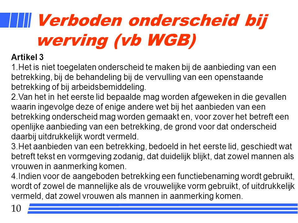 10 Verboden onderscheid bij werving (vb WGB) Artikel 3 1.Het is niet toegelaten onderscheid te maken bij de aanbieding van een betrekking, bij de beha