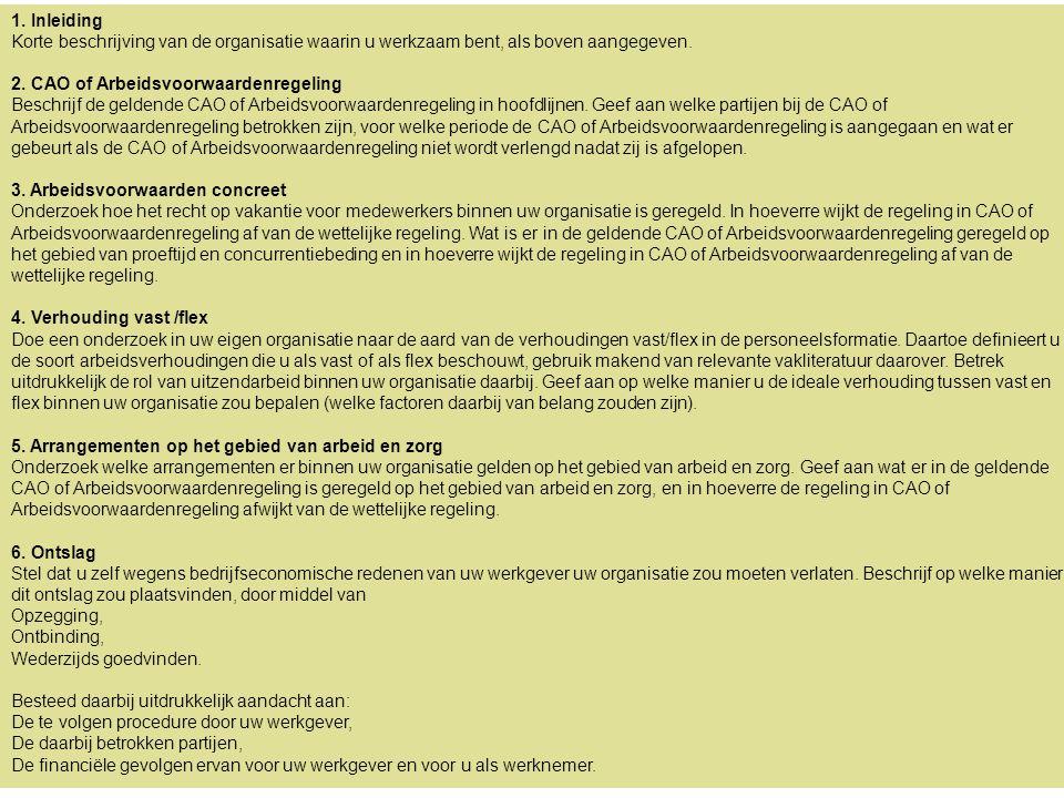 2 De opdracht 1. Inleiding Korte beschrijving van de organisatie waarin u werkzaam bent, als boven aangegeven. 2. CAO of Arbeidsvoorwaardenregeling Be