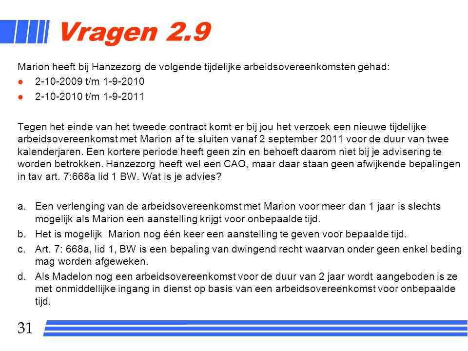 31 Vragen 2.9 Marion heeft bij Hanzezorg de volgende tijdelijke arbeidsovereenkomsten gehad: l 2-10-2009 t/m 1-9-2010 l 2-10-2010 t/m 1-9-2011 Tegen h