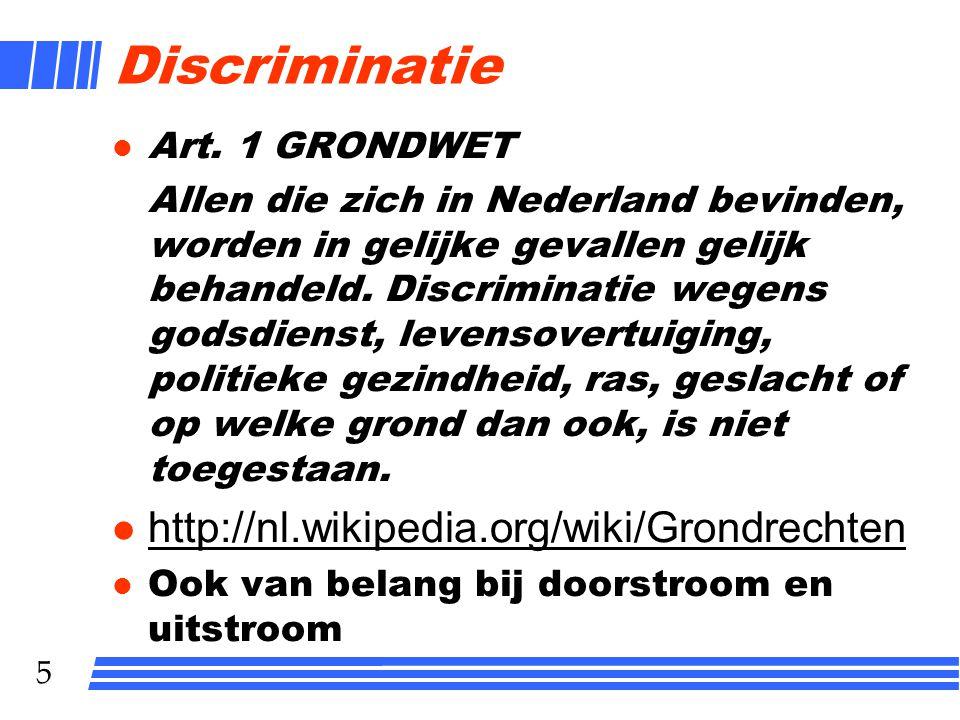 5 Discriminatie l Art. 1 GRONDWET Allen die zich in Nederland bevinden, worden in gelijke gevallen gelijk behandeld. Discriminatie wegens godsdienst,