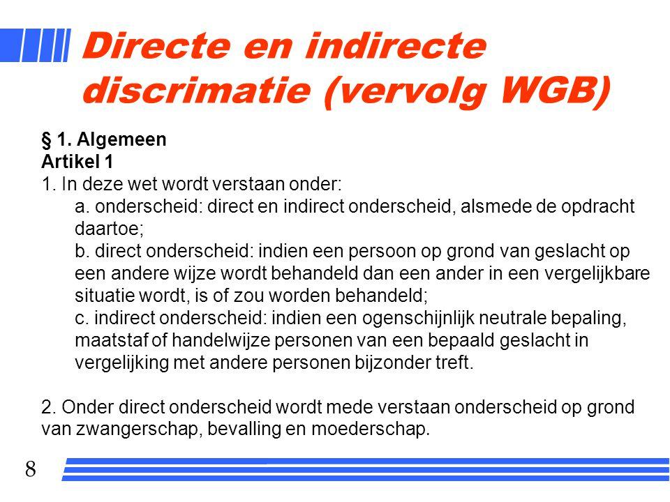 8 § 1. Algemeen Artikel 1 1. In deze wet wordt verstaan onder: a. onderscheid: direct en indirect onderscheid, alsmede de opdracht daartoe; b. direct