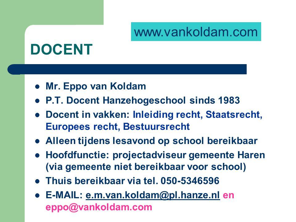 DOCENT Mr. Eppo van Koldam P.T. Docent Hanzehogeschool sinds 1983 Docent in vakken: Inleiding recht, Staatsrecht, Europees recht, Bestuursrecht Alleen