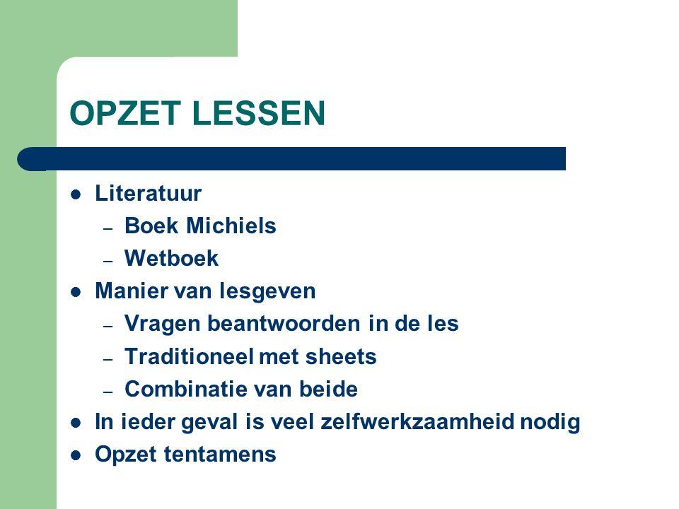 OPZET LESSEN Literatuur – Boek Michiels – Wetboek Manier van lesgeven – Vragen beantwoorden in de les – Traditioneel met sheets – Combinatie van beide