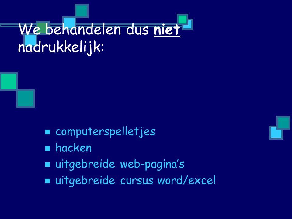 We behandelen dus niet nadrukkelijk: computerspelletjes hacken uitgebreide web-pagina's uitgebreide cursus word/excel