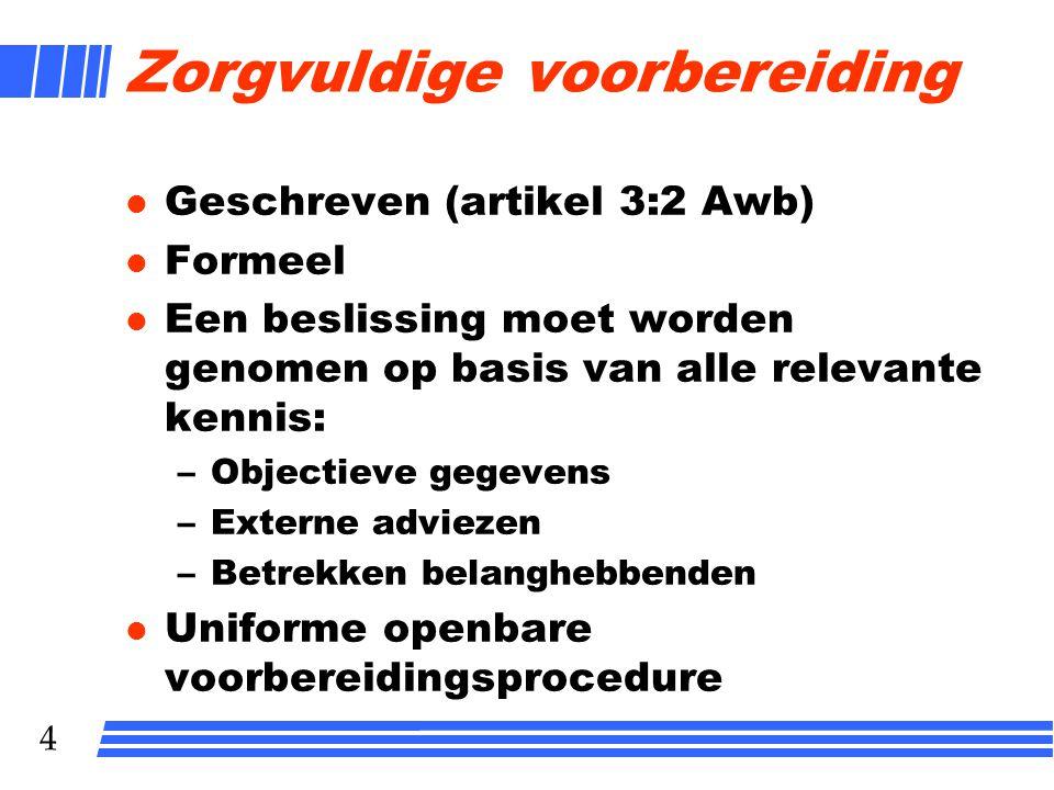4 Zorgvuldige voorbereiding l Geschreven (artikel 3:2 Awb) l Formeel l Een beslissing moet worden genomen op basis van alle relevante kennis: –Objecti