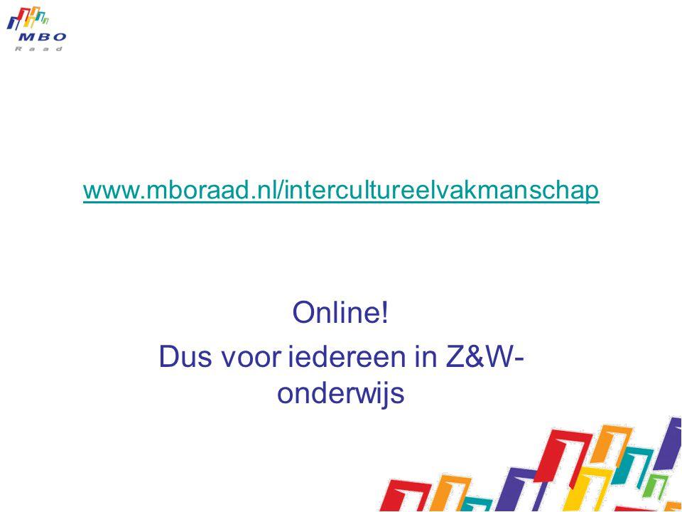 www.mboraad.nl/intercultureelvakmanschap Online! Dus voor iedereen in Z&W- onderwijs