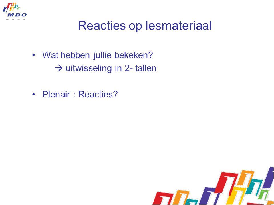 Reacties op lesmateriaal Wat hebben jullie bekeken?  uitwisseling in 2- tallen Plenair : Reacties?