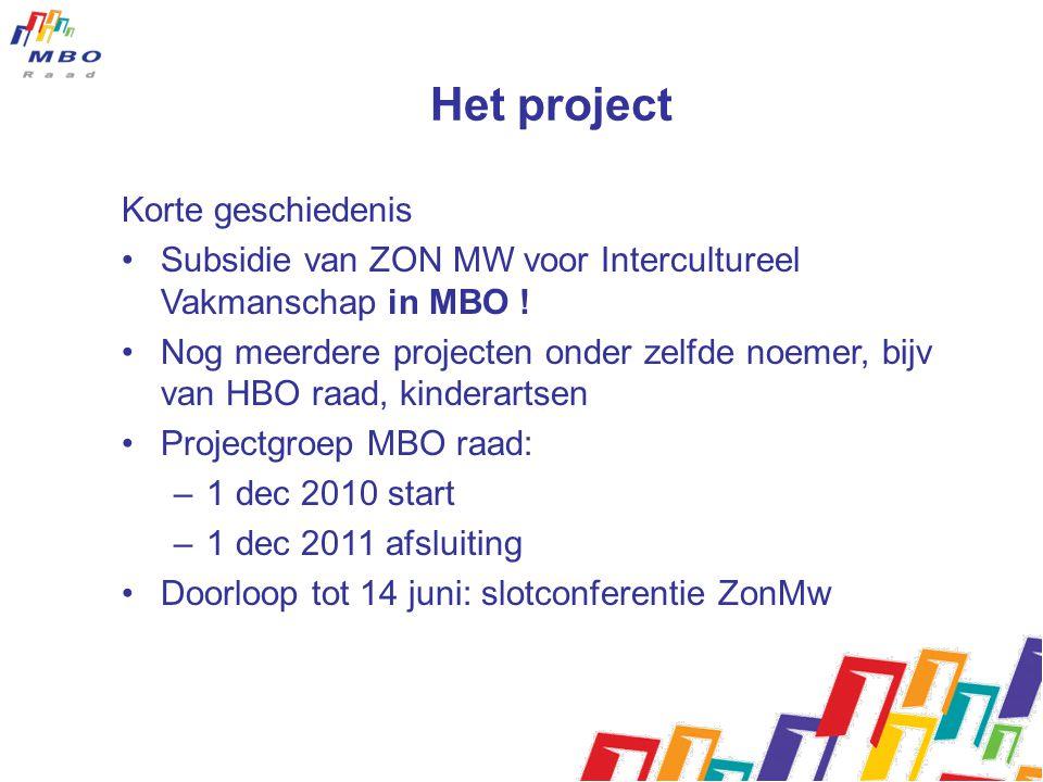 Het project Korte geschiedenis Subsidie van ZON MW voor Intercultureel Vakmanschap in MBO ! Nog meerdere projecten onder zelfde noemer, bijv van HBO r
