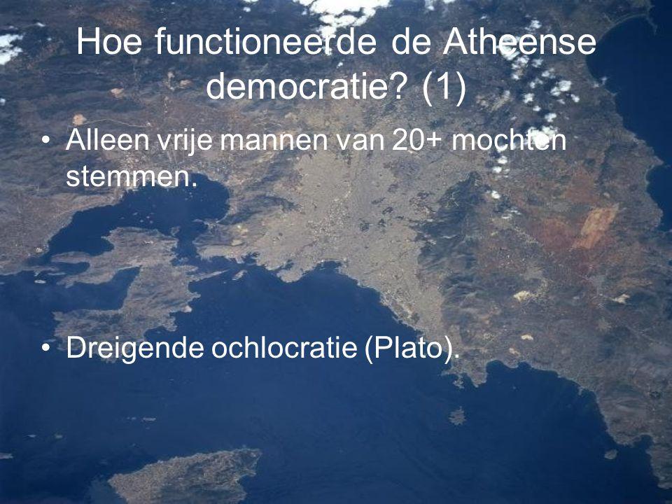 Hoe functioneerde de Atheense democratie? (1) Alleen vrije mannen van 20+ mochten stemmen. Dreigende ochlocratie (Plato).
