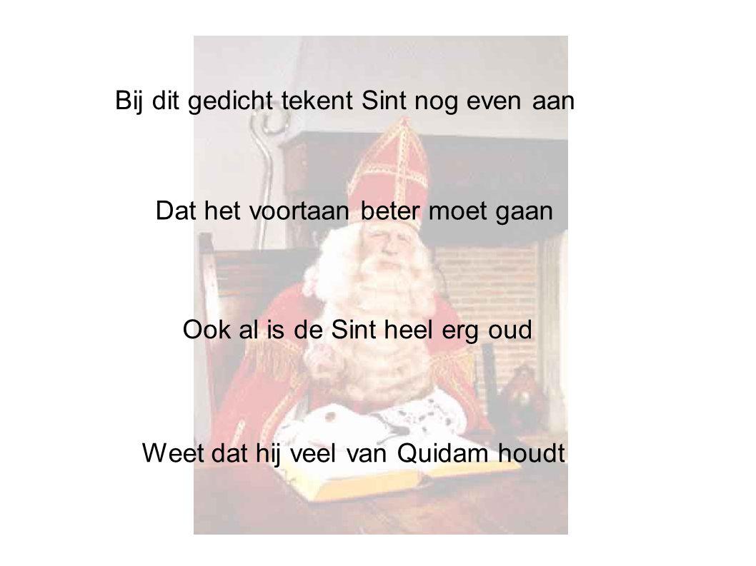 Bij dit gedicht tekent Sint nog even aan Dat het voortaan beter moet gaan Ook al is de Sint heel erg oud Weet dat hij veel van Quidam houdt
