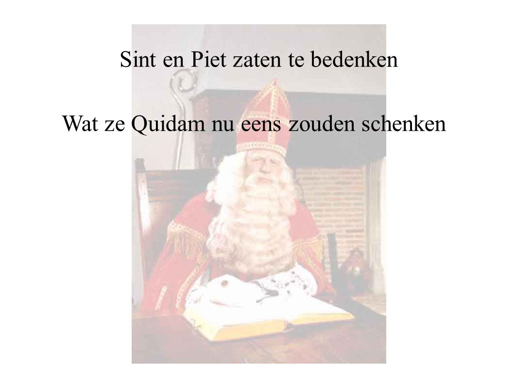 Sinterklaas is weer in t land Sint en Piet zaten te bedenken Wat ze Quidam nu eens zouden schenken