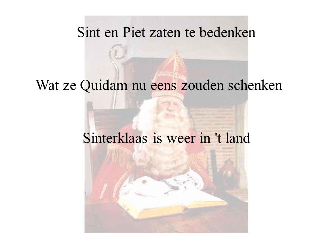 Sinterklaas is weer in 't land Sint en Piet zaten te bedenken Wat ze Quidam nu eens zouden schenken