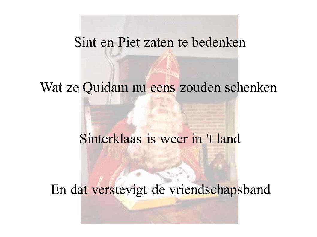 En dat verstevigt de vriendschapsband Wat ze Quidam nu eens zouden schenken Sinterklaas is weer in 't land Sint en Piet zaten te bedenken