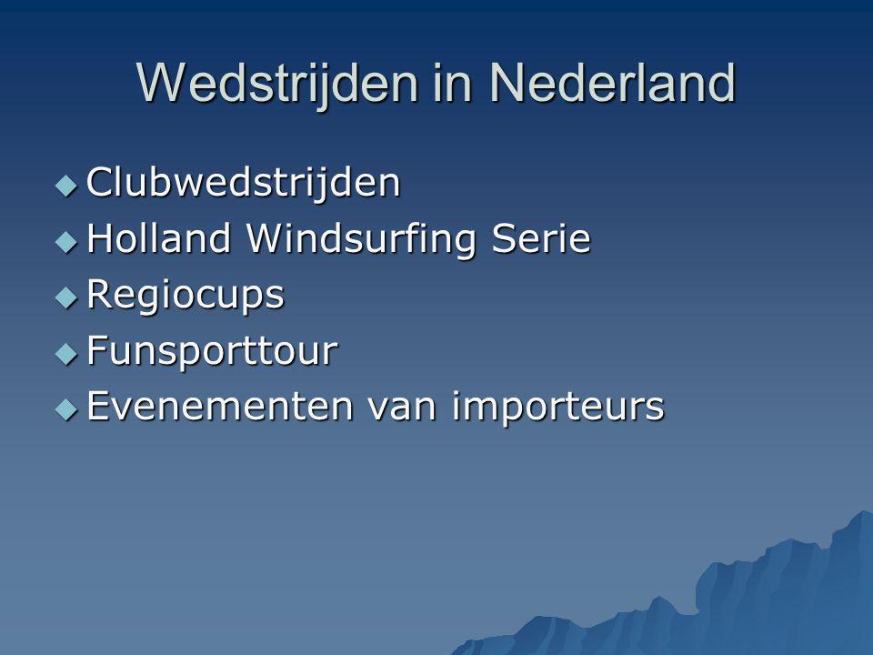 Wedstrijden in Nederland  Clubwedstrijden  Holland Windsurfing Serie  Regiocups  Funsporttour  Evenementen van importeurs