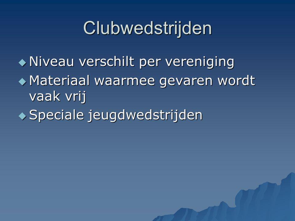 Clubwedstrijden  Niveau verschilt per vereniging  Materiaal waarmee gevaren wordt vaak vrij  Speciale jeugdwedstrijden