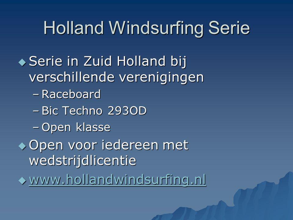 Holland Windsurfing Serie  Serie in Zuid Holland bij verschillende verenigingen –Raceboard –Bic Techno 293OD –Open klasse  Open voor iedereen met we