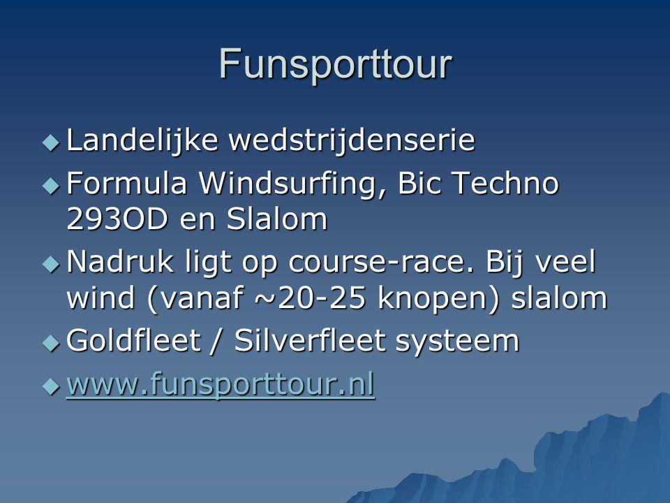 Funsporttour  Landelijke wedstrijdenserie  Formula Windsurfing, Bic Techno 293OD en Slalom  Nadruk ligt op course-race. Bij veel wind (vanaf ~20-25