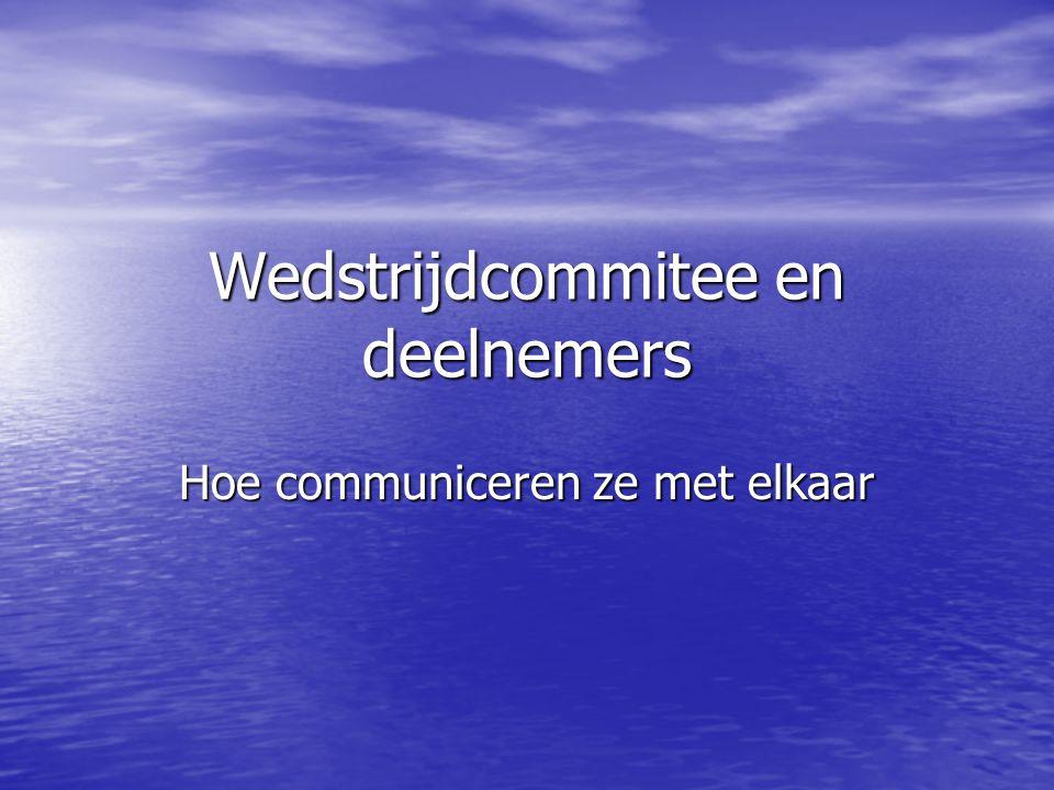 Wedstrijdcommitee en deelnemers Hoe communiceren ze met elkaar