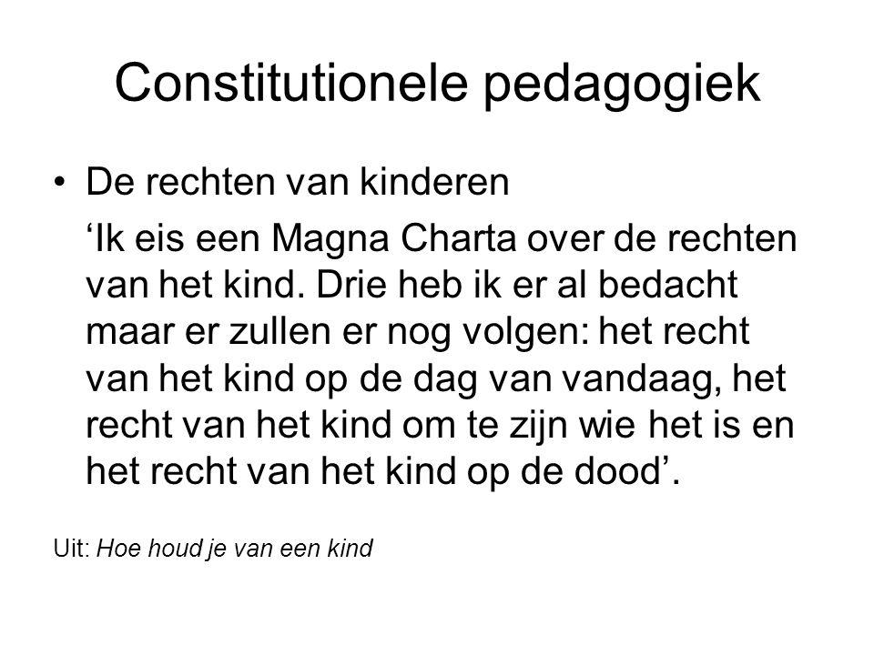 Constitutionele pedagogiek De rechten van kinderen 'Ik eis een Magna Charta over de rechten van het kind. Drie heb ik er al bedacht maar er zullen er