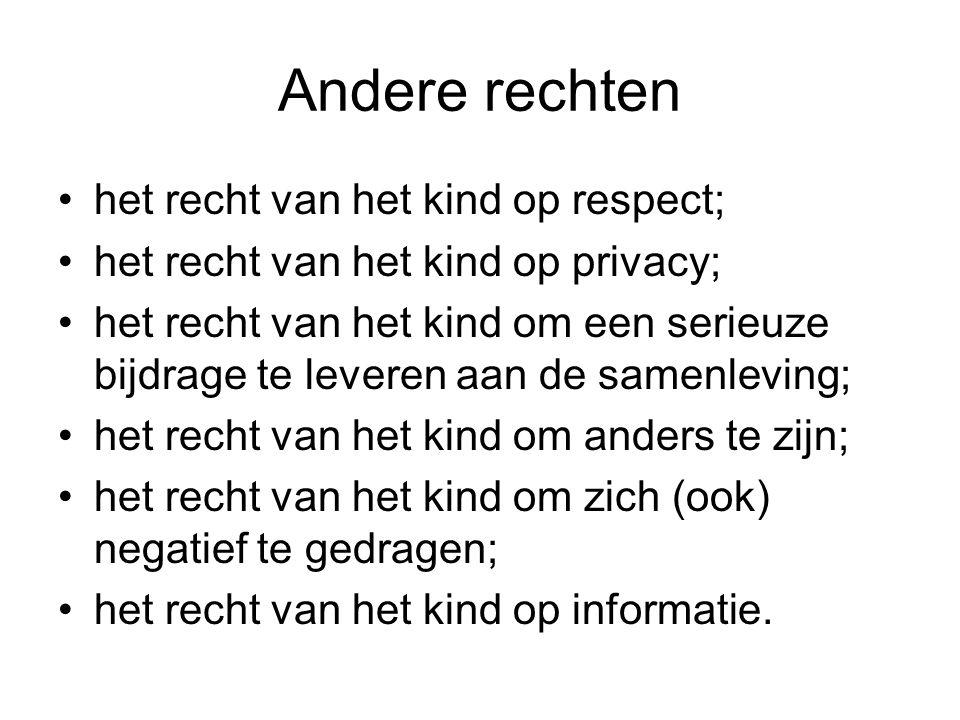 Andere rechten het recht van het kind op respect; het recht van het kind op privacy; het recht van het kind om een serieuze bijdrage te leveren aan de