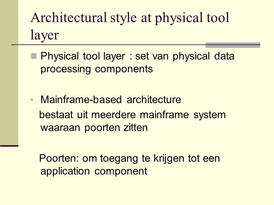 Architectural style at physical tool layer Physical tool layer : set van physical data processing components Mainframe-based architecture bestaat uit