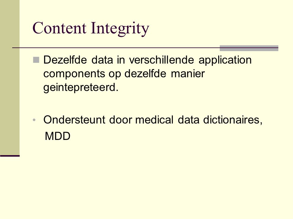 Content Integrity Dezelfde data in verschillende application components op dezelfde manier geintepreteerd. Ondersteunt door medical data dictionaires,