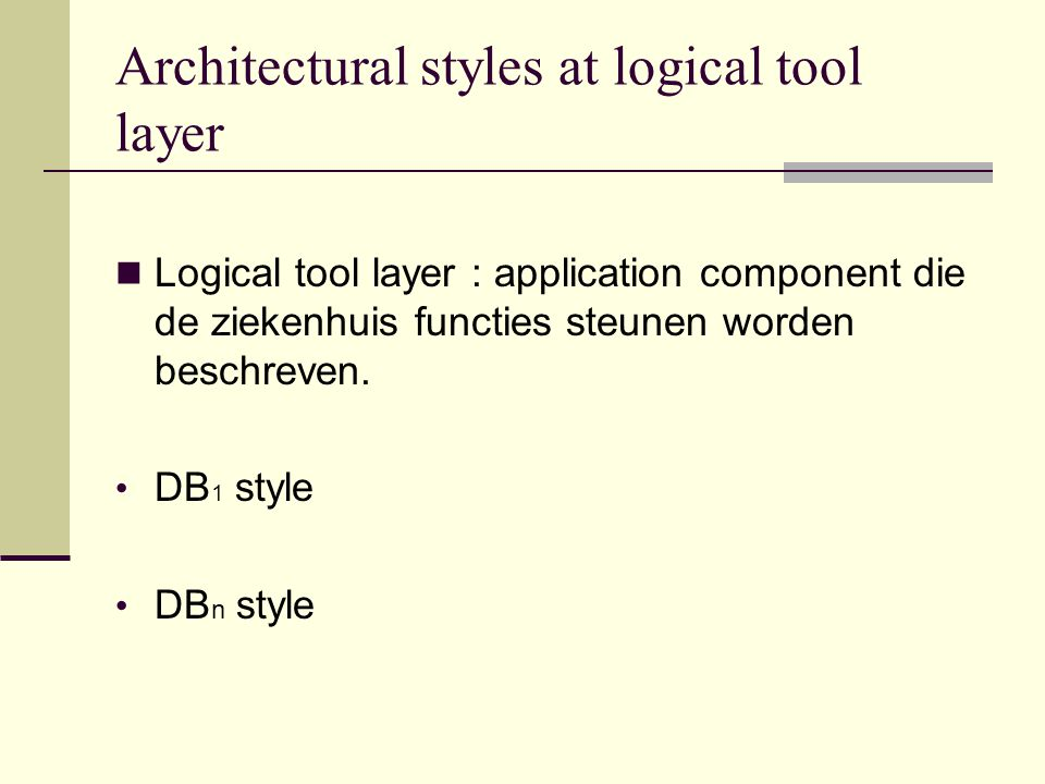 Architectural styles at logical tool layer Logical tool layer : application component die de ziekenhuis functies steunen worden beschreven. DB 1 style