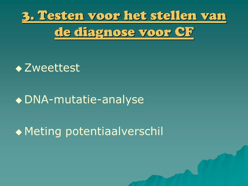3. Testen voor het stellen van de diagnose voor CF   Zweettest   DNA-mutatie-analyse   Meting potentiaalverschil