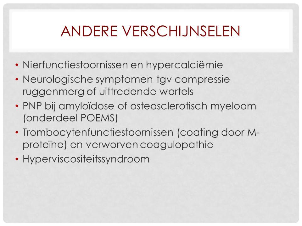 ANDERE VERSCHIJNSELEN Nierfunctiestoornissen en hypercalciëmie Neurologische symptomen tgv compressie ruggenmerg of uittredende wortels PNP bij amyloï
