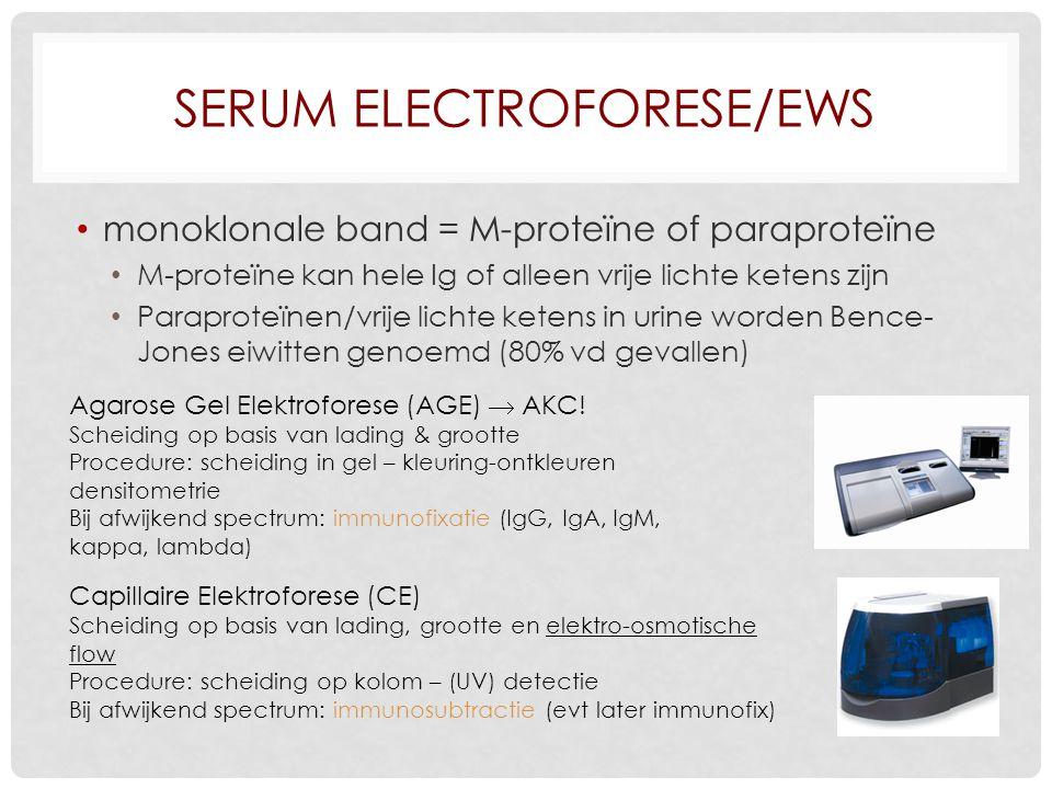 SERUM ELECTROFORESE/EWS monoklonale band = M-proteïne of paraproteïne M-proteïne kan hele Ig of alleen vrije lichte ketens zijn Paraproteïnen/vrije lichte ketens in urine worden Bence- Jones eiwitten genoemd (80% vd gevallen) Agarose Gel Elektroforese (AGE)  AKC.
