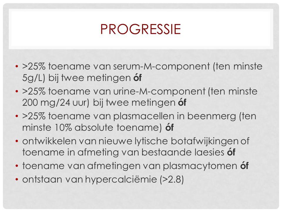 PROGRESSIE >25% toename van serum-M-component (ten minste 5g/L) bij twee metingen óf >25% toename van urine-M-component (ten minste 200 mg/24 uur) bij