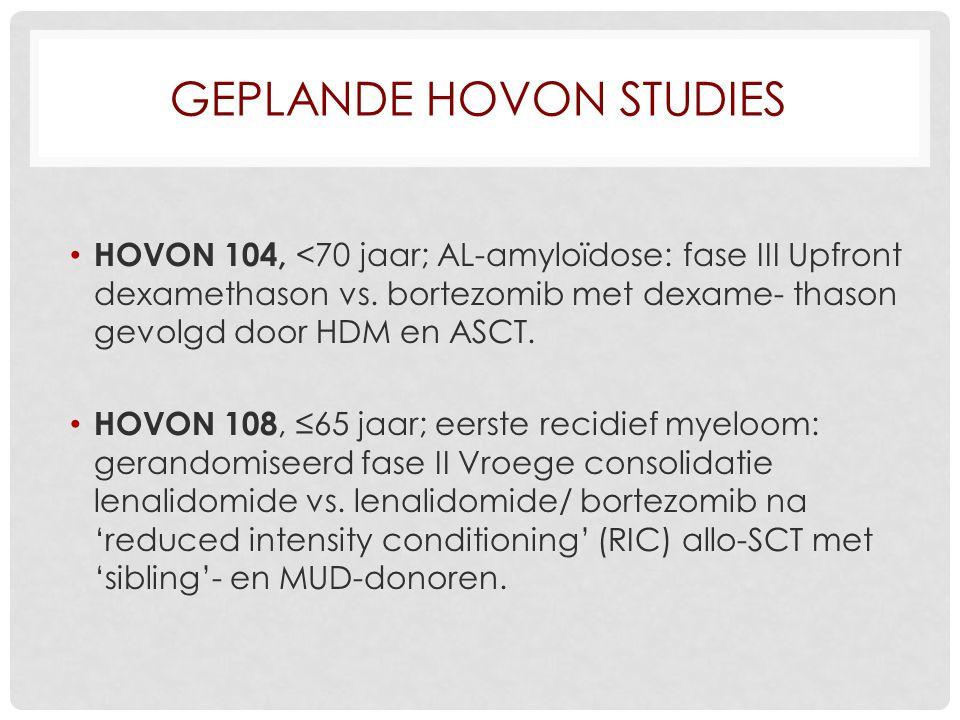 GEPLANDE HOVON STUDIES HOVON 104, <70 jaar; AL-amyloïdose: fase III Upfront dexamethason vs. bortezomib met dexame- thason gevolgd door HDM en ASCT. H