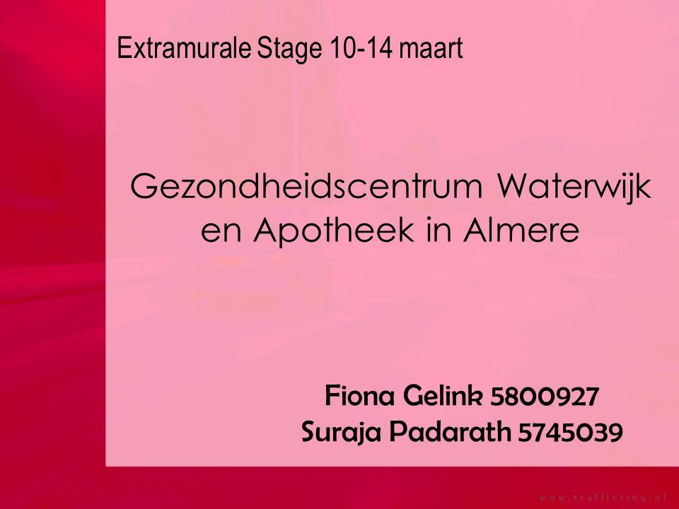 Gezondheidscentrum Waterwijk en Apotheek in Almere Fiona Gelink 5800927 Suraja Padarath 5745039 Extramurale Stage 10-14 maart