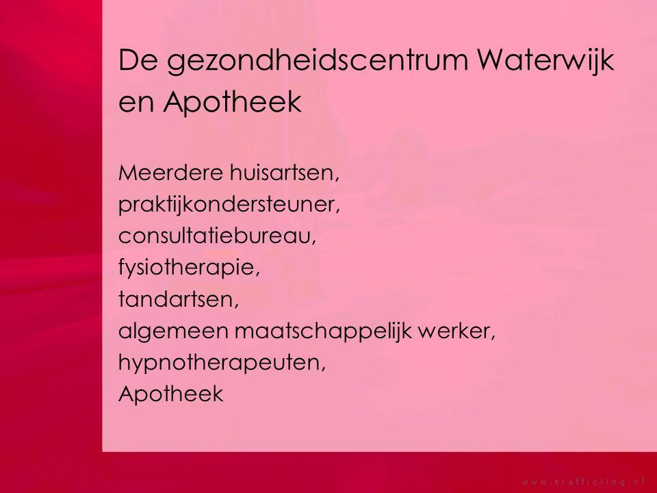 De gezondheidscentrum Waterwijk en Apotheek Meerdere huisartsen, praktijkondersteuner, consultatiebureau, fysiotherapie, tandartsen, algemeen maatschappelijk werker, hypnotherapeuten, Apotheek