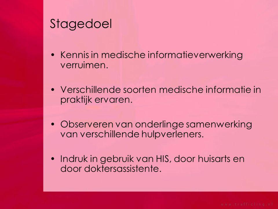 Stagedoel Kennis in medische informatieverwerking verruimen. Verschillende soorten medische informatie in praktijk ervaren. Observeren van onderlinge