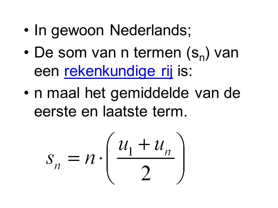 In gewoon Nederlands; De som van n termen (s n ) van een rekenkundige rij is: n maal het gemiddelde van de eerste en laatste term.