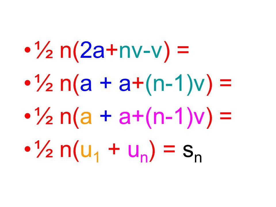 ½ n(2a+nv-v) = ½ n(a + a+(n-1)v) = ½ n(u 1 + u n ) = s n