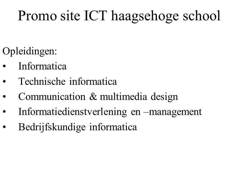 Promo site ICT haagsehoge school Opleidingen: Informatica Technische informatica Communication & multimedia design Informatiedienstverlening en –manag
