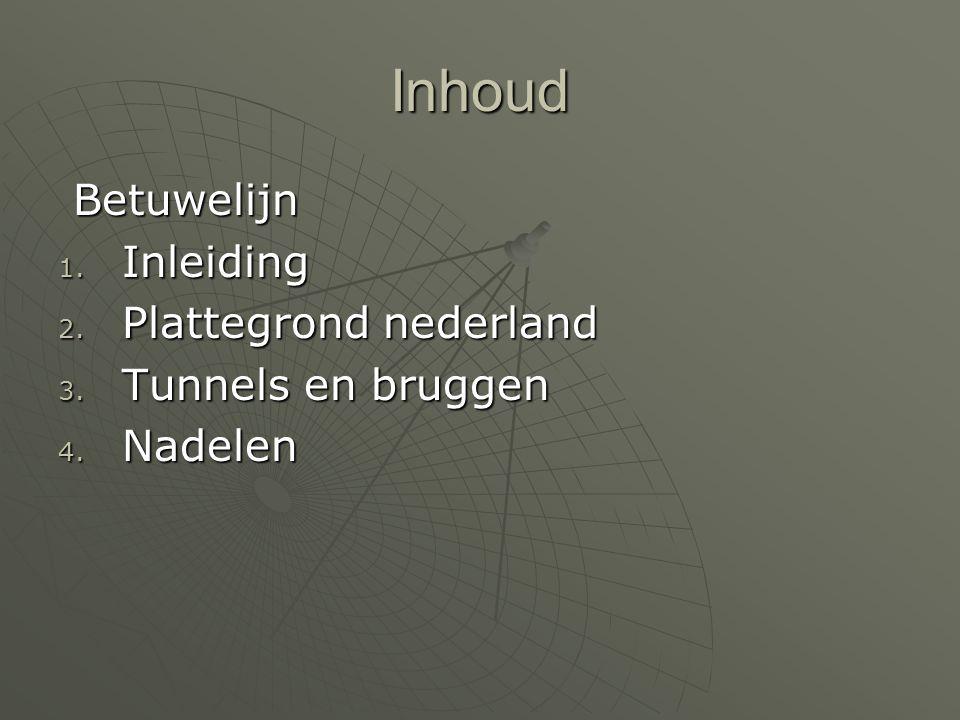 Inhoud Betuwelijn 1. I nleiding 2. P lattegrond nederland 3. T unnels en bruggen 4. N adelen