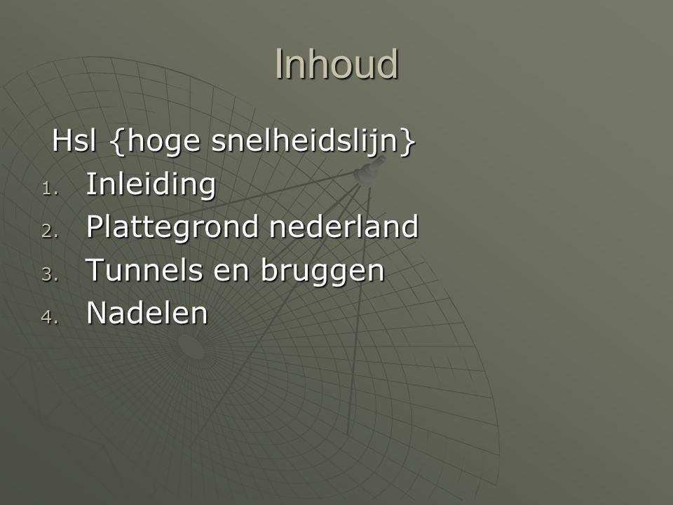 Inhoud Hsl {hoge snelheidslijn} 1. I nleiding 2. P lattegrond nederland 3. T unnels en bruggen 4. N adelen