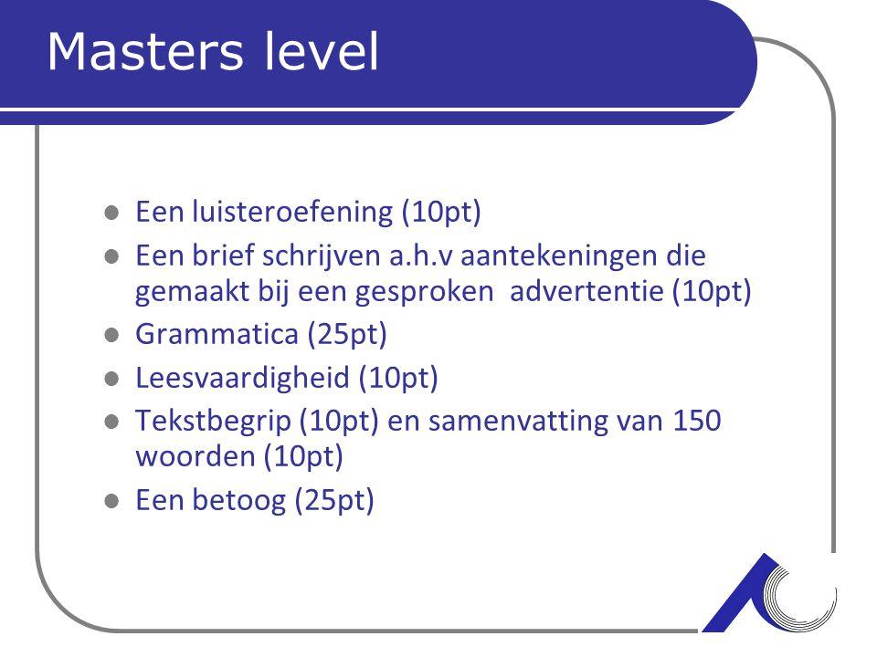 Masters level Een luisteroefening (10pt) Een brief schrijven a.h.v aantekeningen die gemaakt bij een gesproken advertentie (10pt) Grammatica (25pt) Le