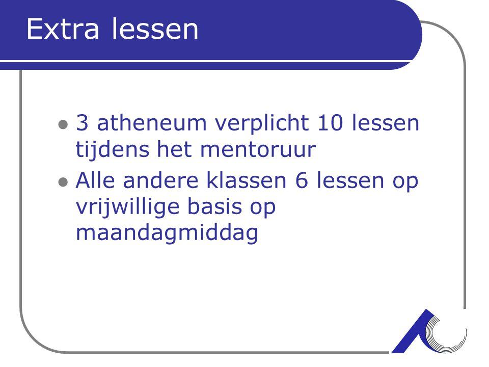 Extra lessen 3 atheneum verplicht 10 lessen tijdens het mentoruur Alle andere klassen 6 lessen op vrijwillige basis op maandagmiddag