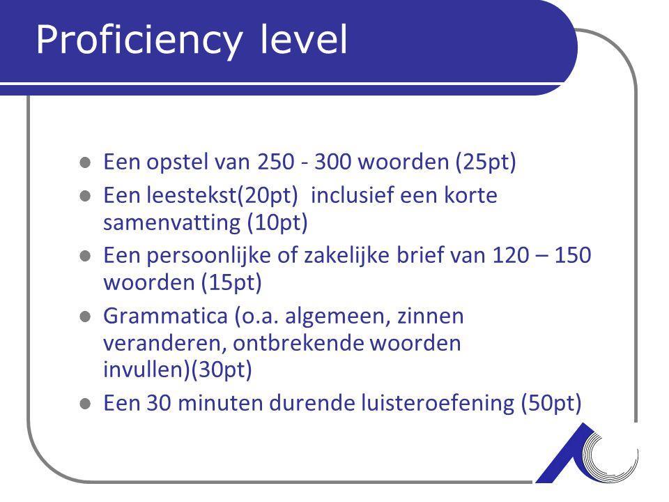 Proficiency level Een opstel van 250 - 300 woorden (25pt) Een leestekst(20pt) inclusief een korte samenvatting (10pt) Een persoonlijke of zakelijke br