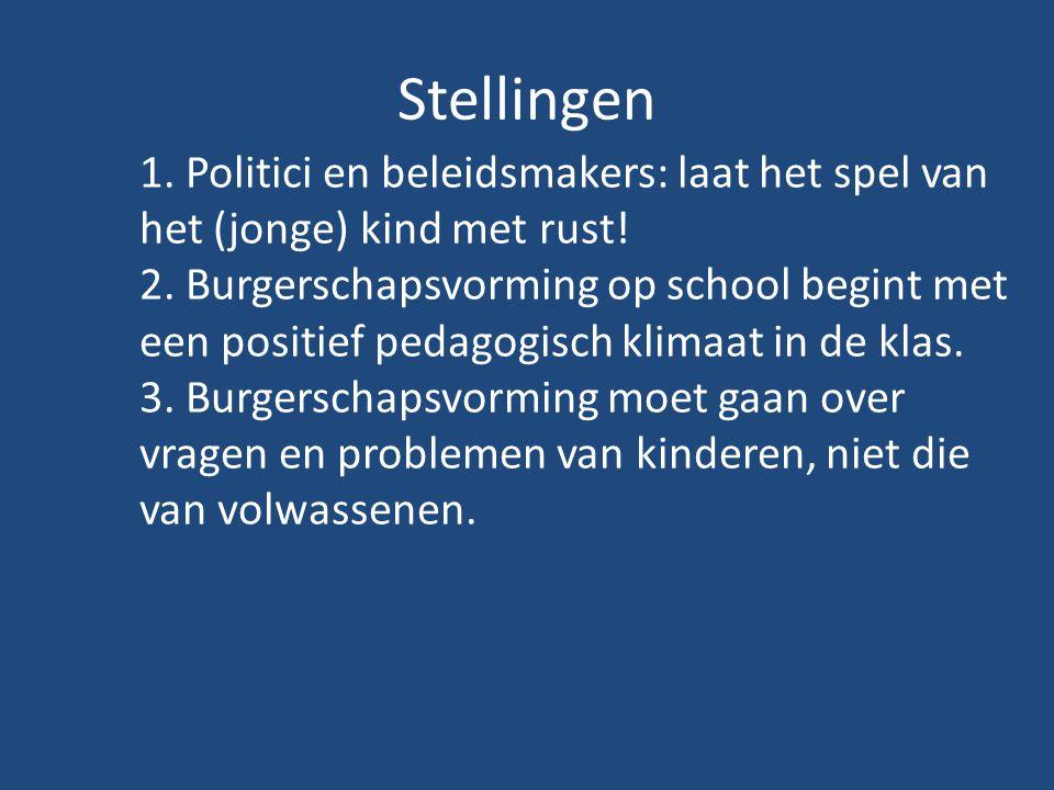 Stellingen 1. Politici en beleidsmakers: laat het spel van het (jonge) kind met rust! 2. Burgerschapsvorming op school begint met een positief pedagog