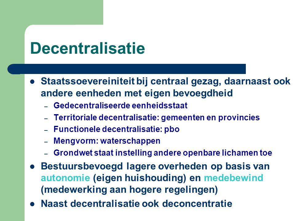 Decentralisatie Staatssoevereiniteit bij centraal gezag, daarnaast ook andere eenheden met eigen bevoegdheid – Gedecentraliseerde eenheidsstaat – Terr