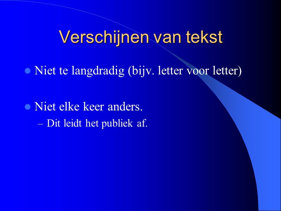 Verschijnen van tekst Niet te langdradig (bijv.letter voor letter) Niet elke keer anders.
