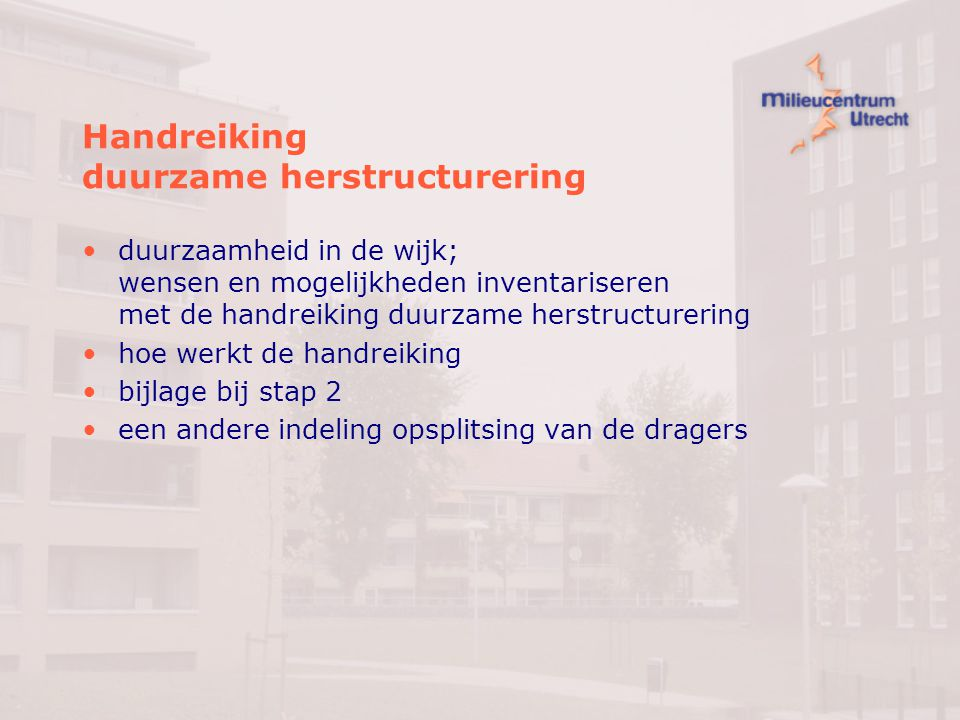 Handreiking duurzame herstructurering duurzaamheid in de wijk; wensen en mogelijkheden inventariseren met de handreiking duurzame herstructurering hoe werkt de handreiking bijlage bij stap 2 een andere indeling opsplitsing van de dragers