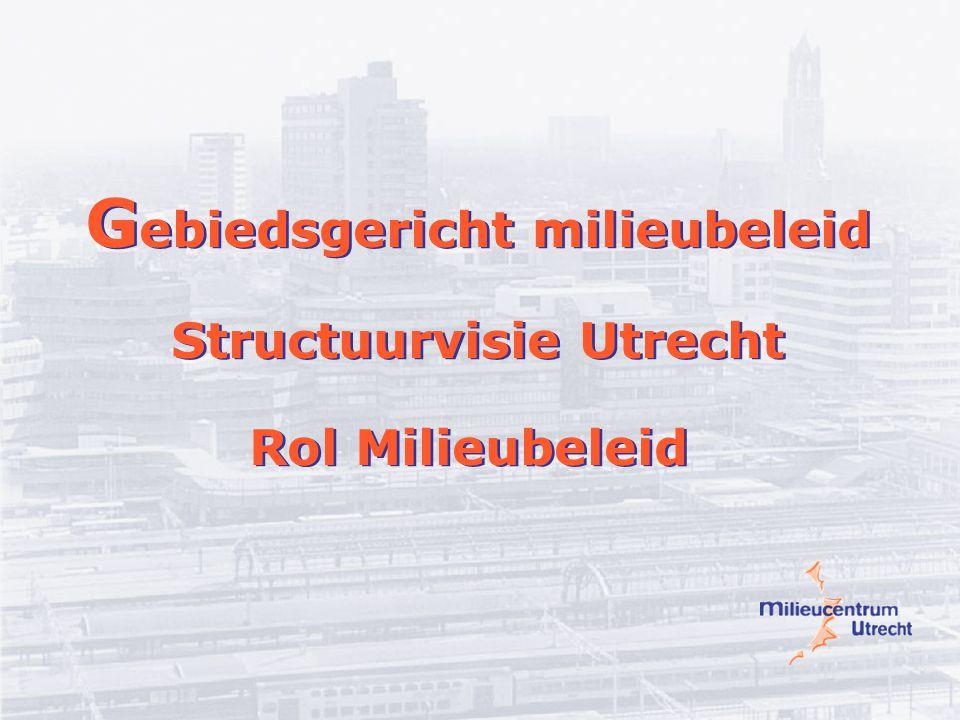 G ebiedsgericht milieubeleid Structuurvisie Utrecht Rol Milieubeleid G ebiedsgericht milieubeleid Structuurvisie Utrecht Rol Milieubeleid
